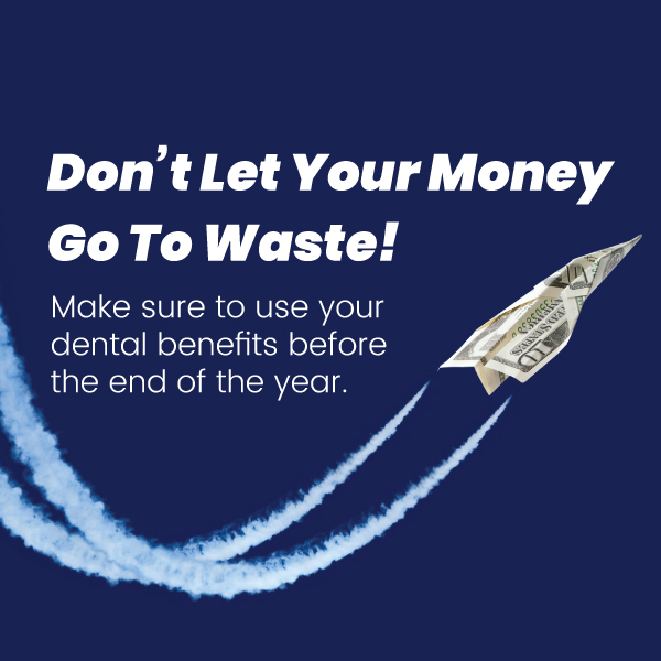 Social media post with quote Don't Let Your Money Go To Waste! Make sure to use your dental benefits before the end of the year.